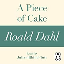 A Piece of Cake (A Roald Dahl Short Story) Audiobook by Roald Dahl Narrated by Julian Rhind-Tutt