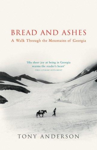 Bread and Ashes : A Walk Through the Mountains of Georgia