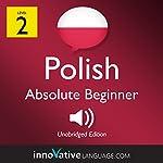 Learn Polish - Level 2: Absolute Beginner Polish: Volume 1: Lessons 1-25    Innovative Language Learning LLC