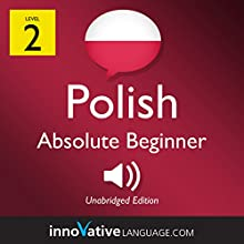 Learn Polish - Level 2: Absolute Beginner Polish: Volume 1: Lessons 1-25 Discours Auteur(s) :  Innovative Language Learning LLC Narrateur(s) :  PolishPod101.com