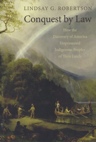 Conquest by Law: How the Discovery of America Dispossessed Indigenous Peoples of Their Lands PDF