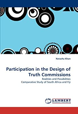 Participation in the Design of Truth Commissions: Realities and Possibilities Comparative Study of South Africa and Fiji
