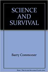 essay science and survival by barry commoner Of science and humanities or do you agree that science and human survival seemto be at odds with each other base your answer on your study of barry commoner's essay, science and survival 9604-4-60,000 title: microsoft word - templetdocx.