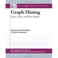 Graph Mining: Laws, Tools, and Case Studies (Synthesis Lectures on Data Mining and Knowledge Discovery)