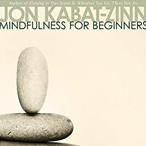 Mindfulness for Beginners  by Jon Kabat-Zinn Narrated by Jon Kabat-Zinn