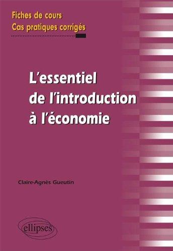 l'essentiel de l'introduction a l 'economie fiches de cours & cas pratiques corriges