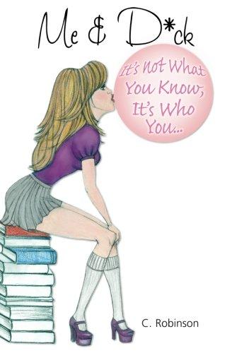 Book: Me & D*ck - It's Not What You Know, It's Who You... by C. Robinson