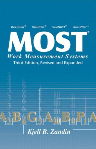 MOST Work Measurement Systems, Third Edition, (Industrial Engineering: A Series of Reference Books and Textboo)
