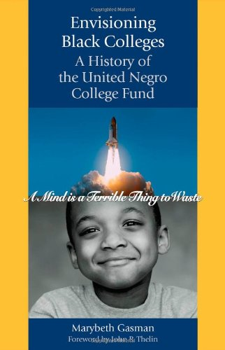 Envisioning Black Colleges: A History of the United Negro...