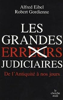 Les grandes erreurs judiciaires : De l'Antiquit� � nos jours par Gordienne