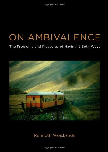 On Ambivalence: The Problems and Pleasures of Having it Both Ways