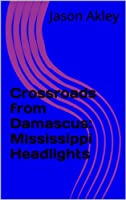 Crossroads from Damascus: Mississippi Headlights [Kindle Edition]