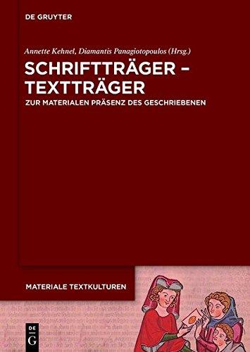 Schrifttrager - Texttrager: Zur Materialen Prasenz Des Geschriebenen In Fruhen Gesellschaften (Materiale Textkulturen) (German Edition)