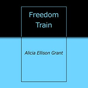 Freedom Train | [Alicia Ellison Grant]