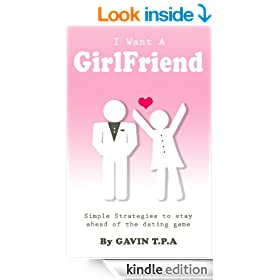 I Want A Girlfriend - Simple Strategies To Stay Ahead Of The Dating Game