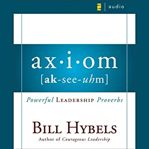 Axiom: Powerful Leadership Proverbs | [Bill Hybels]