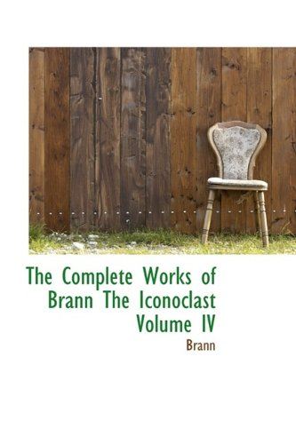 The Complete Works of Brann The Iconoclast Volume IV