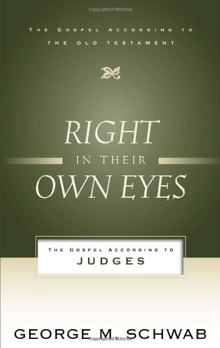 Right in Their Own Eyes: The Gospel According to Judges (Gospel According to the Old Testament)