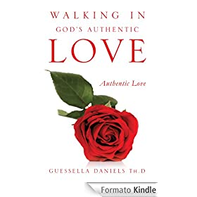 WALKING IN GOD'S AUTHENTIC LOVE (English Edition)