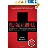 Medical Apartheid: The Dark History of Medical Experimentation on Black Americans from Colonial Times to the Present...