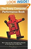 Every Computer Performance Book: How to Avoid and Solve Performance Problems on The Computers You Work With