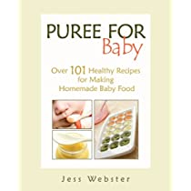 Puree for Baby: Over 101 Healthy Recipes for Making Homemade Baby Food [Paperback]
