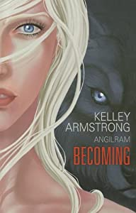Becoming by Kelley Armstrong and Angilram