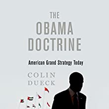 The Obama Doctrine: American Grand Strategy Today (       UNABRIDGED) by Colin Dueck Narrated by Christopher Kipiniak
