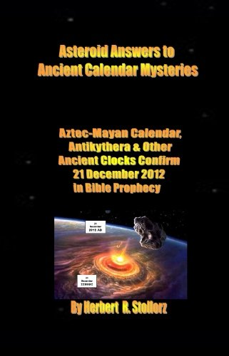 Asteroid Answers to Ancient Calendar Mysteries: 2012, Aztec Pyramids, Antikythera & Other Ancient Calendar Clocks
