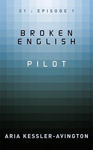 Book: Broken English - Pilot - S1 - Episode 1 (. - be // episodes - .) by Aria Kessler-Avington