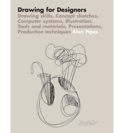 Drawing for Designers Drawing Skills, Concept Sketches, Computer Systems, Illustration, Tools and Materials, Presentations, Production Techniques by Pipes, Alan ( AUTHOR ) Aug-20-2007 Paperback