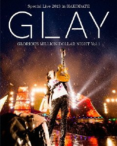 GLAY Special Live 2013 in HAKODATE GLORIOUS MILLION DOLLAR NIGHT Vol.1 LIVE Blu-ray~COMPLETE EDITION~(通常盤)