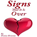 Signs That It Is Over: A Self Help Guide To Know When Your Relationship Or Marriage Is Over And What To Do About It | Denise Brienne
