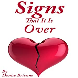 Signs That It Is Over: A Self Help Guide To Know When Your Relationship Or Marriage Is Over And What To Do About It | [Denise Brienne]