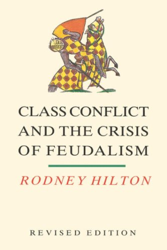 Class Conflict and the Crisis of Feudalism : Essays in Medieval Social History, RODNEY HILTON