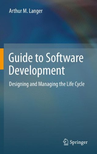 Guide to Software Development: Designing and Managing the Life Cycle, by Arthur M. Langer