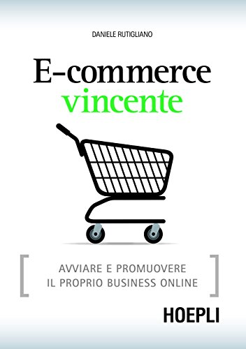 E commerce vincente Strategie e idee per fare business online Internet e Web Design PDF