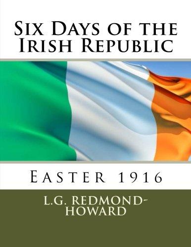 Six Days of the Irish Republic: Easter 1916