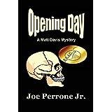 Opening Day: A Matt Davis Mystery (The Matt Davis Mystery Series) ~ Joe Perrone Jr