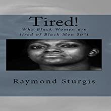 Tired!: Why Black Women Are Tired of Black Men Sh*t Audiobook by Raymond Sturgis Narrated by Trevor Clinger