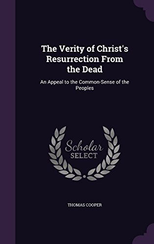 The Verity of Christ's Resurrection From the Dead: An Appeal to the Common-Sense of the Peoples
