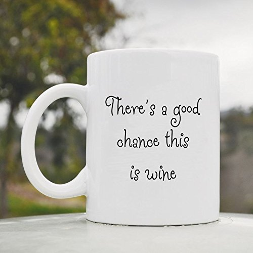There'S A Good Chance This Is Wine Cute Funny 11Oz Ceramic Coffee Mug Cup