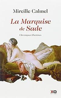 La marquise de Sade : chroniques libertines