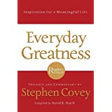 Everyday Greatness: Inspiration for a Meaningful Life ~ Stephen R. Covey
