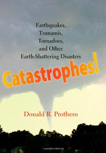Catastrophes!: Earthquakes, Tsunamis, Tornadoes, and...