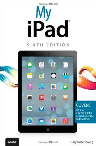 My Ipad (Covers Ios 7 On Ipad Air, Ipad 3Rd/4Th Generation, Ipad2, And Ipad Mini) (6Th Edition)