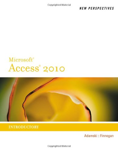 New Perspectives on Microsoft Access 2010, Introductory...
