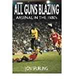 img - for All Guns Blazing: Arsenal in the 1980's (Paperback) - Common book / textbook / text book