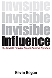Invisible Influence: The Power to Persuade Anyone, Anytime, Anywhere