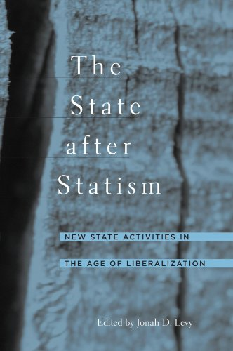 The State after Statism: New State Activities in the Age of Liberalization